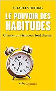 le pouvoir des habitudes - Vérités :12 simples et bonnes à savoir sur le chemin de la vie