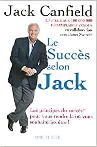 LE SUCCES SELON JACK - 9 façons infaillibles pour arriver à obtenir ce que vous voulez