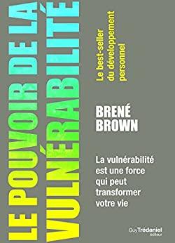 Le pouvoir de la vulnerabilite - 18 pensées négatives qui peuvent briser vos plus grands rêves
