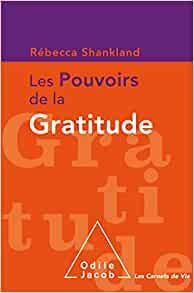 les pouvoirs de la gratitude - Votre bien-être :15 conseils pour vous épanouir et l'augmenter