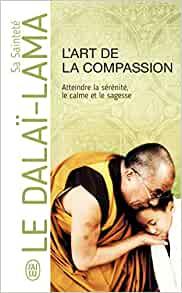 LART DE LA COMPASSION - 12 attitudes pour la paix face à des personnes difficiles