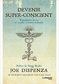 JOE DISPENZA DEVENIR SUPER CONSCIENT 255x360 - Ne comparez pas votre vie à celle de quelqu'un d'autre