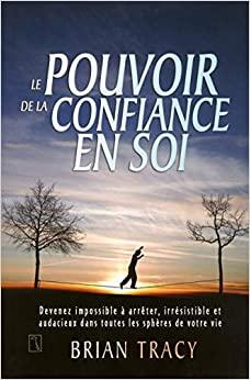 pouvoir de la confiance - 101 Citations pour avoir le courage de ne jamais abandonner